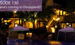 Episode 130 – Cabana's coming to Disneyland!?