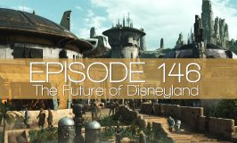Episode 146 – The Future of Disneyland